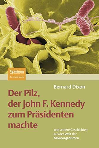 9783827403988: Der Pilz, der John F. Kennedy zum Präsidenten machte: Und andere Geschichten aus der Welt der Mikroorganismen