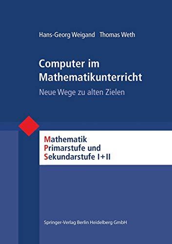 9783827411006: Computer im Mathematikunterricht: Neue Wege zu alten Zielen (Mathematik Primarstufe und Sekundarstufe I + II) (German Edition)