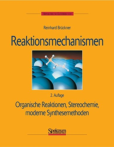 9783827411891: Reaktionsmechanismen: Organische Reaktionen, Stereochemie, moderne Synthesemethoden