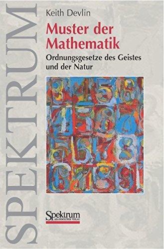 Muster der Mathematik: Ordnungsgesetze des Geistes und der Natur (German Edition) (3827413257) by Keith Devlin
