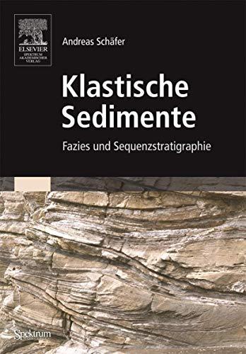 Klastische Sedimente. Fazies und Sequenzstratigraphie (Gebundene Ausgabe) von Andreas Schäfer: ...