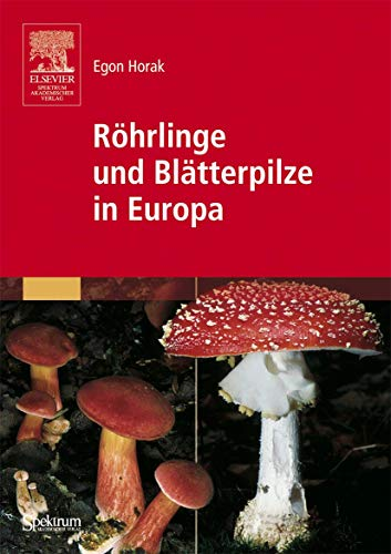 Röhrlinge und Blätterpilze in Europa [Gebundene Ausgabe]: Egon Horak Mykologie