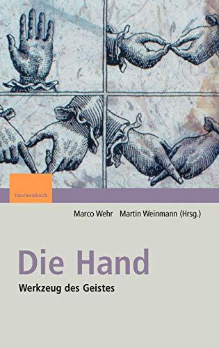 9783827415172: Die Hand - Werkzeug des Geistes: [Mit Beiträgen von Eckhard Altenmüller, Niels Birbaumer, Maike Christadler, Bettina Handel, Peter Janich, Friedhart ... Ritter, Stephanie Töpfner, Thom