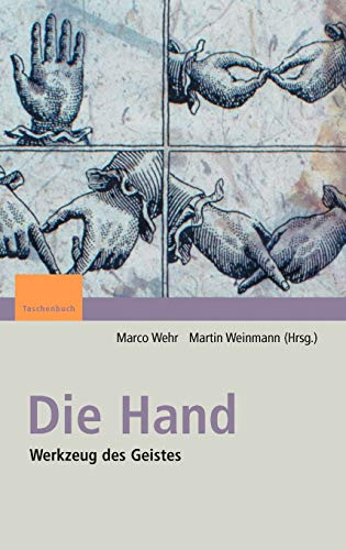9783827415172: Die Hand - Werkzeug des Geistes: [Mit Beiträgen von Eckhard Altenmüller, Niels Birbaumer, Maike Christadler, Bettina Handel, Peter Janich, Friedhart ... Töpfner, Thomas Wägenbaur] (German Edition)