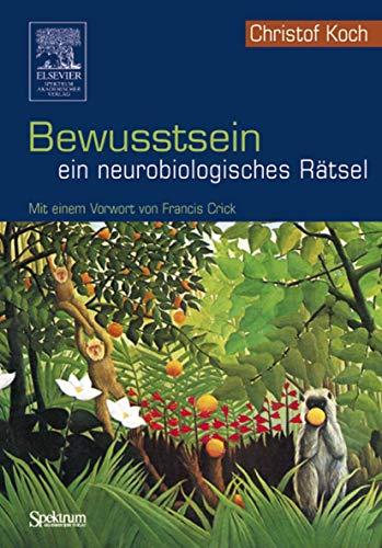 9783827415783: Bewusstsein - ein neurobiologisches Rätsel: Mit einem Vorwort von Francis Crick