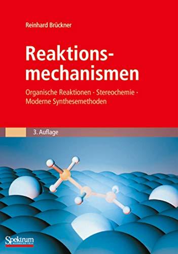 9783827415790: Reaktionsmechanismen: Organische Reaktionen, Stereochemie, Moderne Synthesemethoden (Sav Chemie)