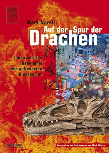 9783827417282: Auf der Spur der Drachen: China und das Geheimnis der gefiederten Dinosaurier