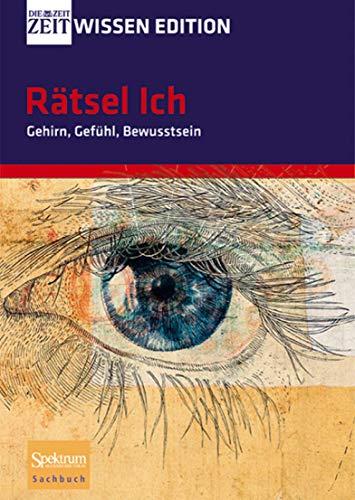 9783827419460: Ratsel Ich - Gehirn, Gefuhl, Bewusstsein