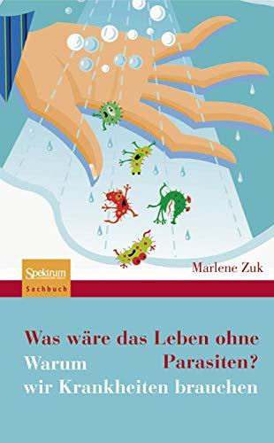 Was wäre das Leben ohne Parasiten?: Warum wir Krankheiten brauchen (German Edition) (3827419786) by Zuk, Marlene