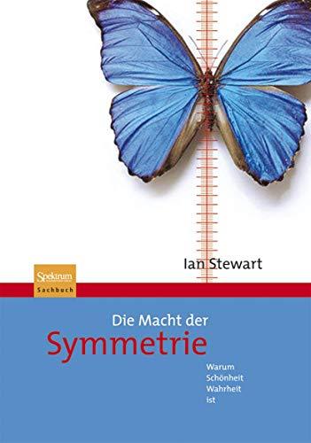 Die Macht der Symmetrie: Warum Schönheit Wahrheit ist (German Edition) (9783827420190) by Ian Stewart