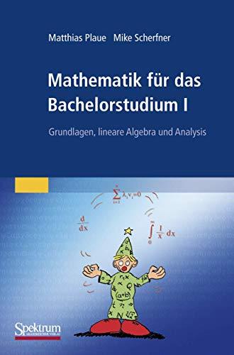 9783827420671: Mathematik für das Bachelorstudium I: Grundlagen, lineare Algebra und Analysis (German Edition)