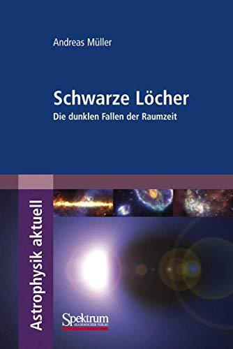 9783827420701: Schwarze Löcher: Die dunklen Fallen der Raumzeit (Astrophysik aktuell)