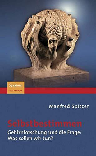 9783827420817: Selbstbestimmen: Gehirnforschung und die Frage: Was sollen wir tun? (German Edition)