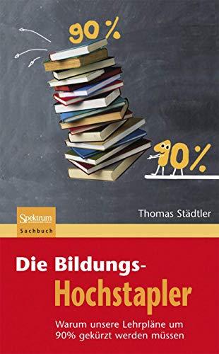 9783827421500: Die Bildungs-Hochstapler: Warum unsere Lehrpläne um 90% gekürzt werden müssen (German Edition)