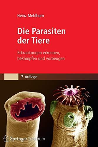 9783827422682: Die Parasiten der Tiere: Erkrankungen erkennen, bekämpfen und vorbeugen