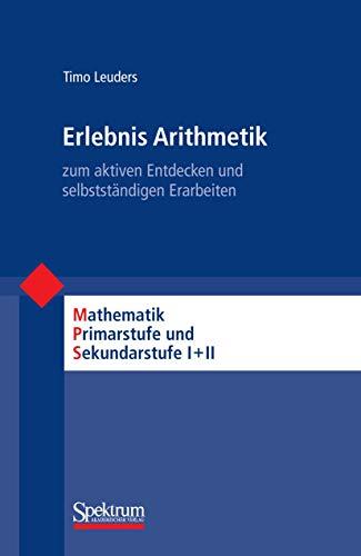 9783827424143: Erlebnis Arithmetik: - zum aktiven Entdecken und selbstständigen Erarbeiten (Mathematik Primarstufe und Sekundarstufe I + II) (German Edition)