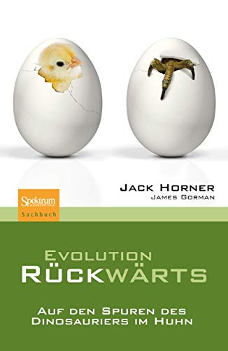 Evolution rückwärts: Auf den Spuren des Dinosauriers im Huhn (German Edition) (9783827424419) by John R. Horner; James Gorman
