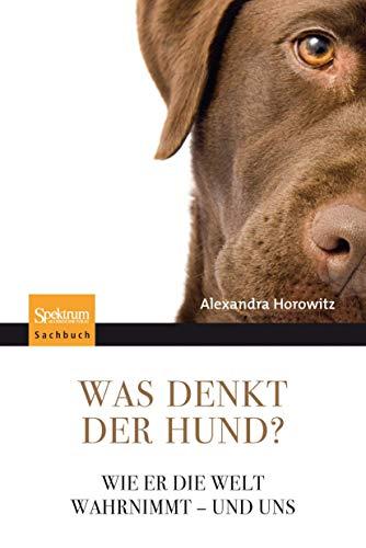 Was denkt der Hund?: Wie er die Welt wahrnimmt - und uns (German Edition) (9783827424594) by Alexandra Horowitz