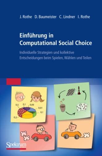 9783827425706: Einführung in Computational Social Choice: Individuelle Strategien und kollektive Entscheidungen beim Spielen, Wählen und Teilen