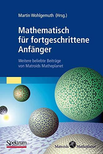 9783827426062: Mathematisch für fortgeschrittene Anfänger: Weitere beliebte Beiträge von Matroids Matheplanet (German Edition)