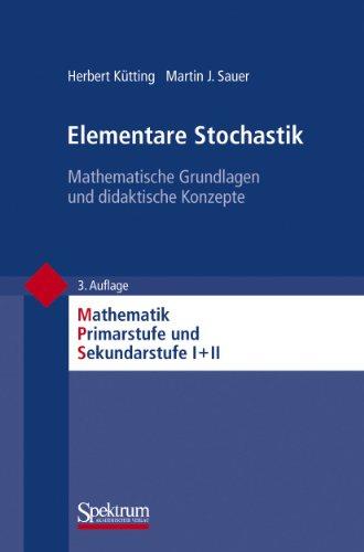 9783827427595: Elementare Stochastik: Mathematische Grundlagen und didaktische Konzepte (Mathematik Primarstufe und Sekundarstufe I + II) (German Edition)