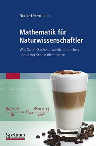 Mathematik Fur Naturwissenschaftler: Was Sie Im Bachelor Wirklich Brauchen Und in Der Schule Nicht ...