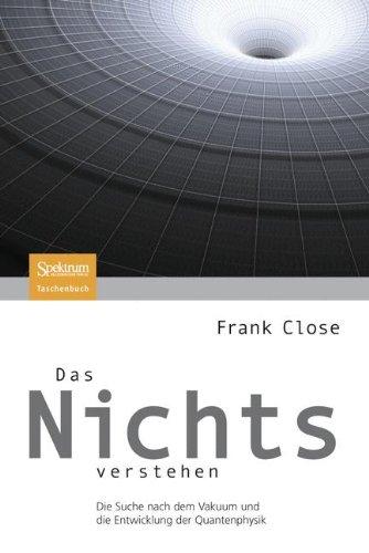 Das Nichts verstehen: Die Suche nach dem Vakuum und die Entwicklung der Quantenphysik (German Edition) - Frank Close