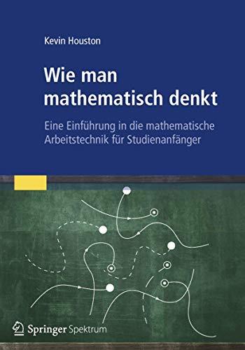 9783827429971: Wie man mathematisch denkt: Eine Einführung in die mathematische Arbeitstechnik für Studienanfänger (German Edition)