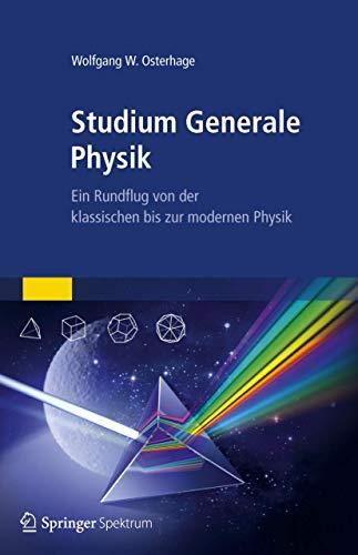 9783827430175: Studium Generale Physik: Ein Rundflug von der klassischen bis zur modernen Physik