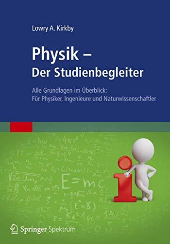 Physik - Der Studienbegleiter: Alle Grundlagen Im: Kirkby, Lowry A.