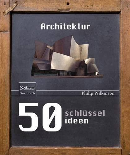 50 Schlüsselideen Architektur: Wilkinson, Philip /