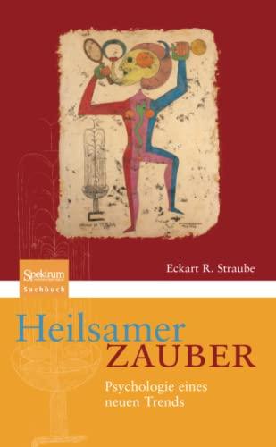 Heilsamer Zauber: Psychologie eines neuen Trends: Straube, Eckart R.