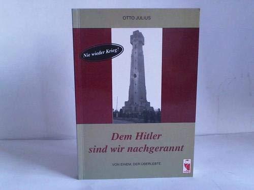 Dem Hitler sind wir nachgerannt. Von einem,: Otto Julius
