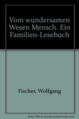 9783828007611: Vom wundersamen Wesen Mensch. Ein Familien-Lesebuch