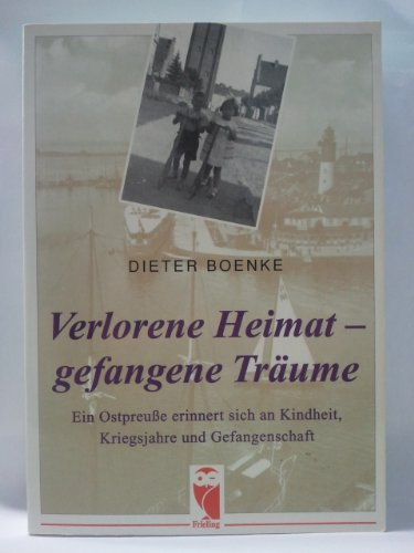 9783828010758: Verlorene Heimat- gefangene Träume. Ein Ostpreuße erinnert sich an Kindheit, Kriegsjahre und Gefangenschaft.