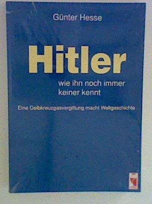 9783828016279: Hitler, wie ihn noch immer keiner kennt: Eine Gelbkreuzgasvergiftung macht Weltgeschichte (Livre en allemand)