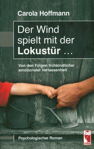 9783828022263: Der Wind spielt mit der Lokustür. Von den Folgen frühkindlicher Verlassenheit. Psychologischer Roman (Livre en allemand)