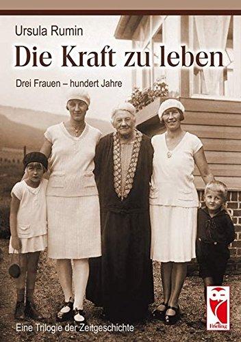 9783828024892: Die Kraft zu leben: Drei Frauen - hundert Jahre. Eine Trilogie der Zeitgeschichte