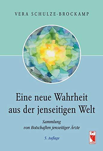 Eine neue Wahrheit aus der jenseitigen Welt : Sammlung von Botschaften jenseitiger Ärzte - Vera Schulze-Brockamp