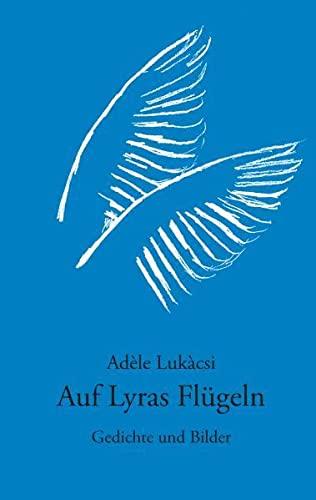 Auf Lyras Flügeln Gedichte und Bilder - Adèle, Lukàcsi