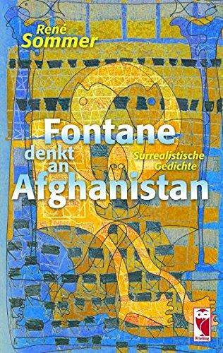 Fontane denkt an Afghanistan Surrealistische Gedichte - Sommer, René