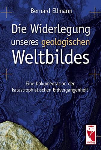 9783828030435: Die Widerlegung unseres geologischen Weltbildes: Eine Dokumentation der katastrophistischen Erdvergangenheit