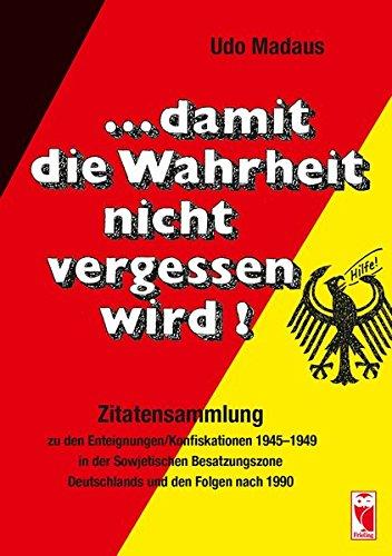 9783828031807: ... Damit die Wahrheit nicht vergessen wird!: Zitatensammlung zu den Enteignungen / Konfiskationen 1945-1949 in der Sowjetischen Besatzungszone Deutschlands und den Folgen nach 1990