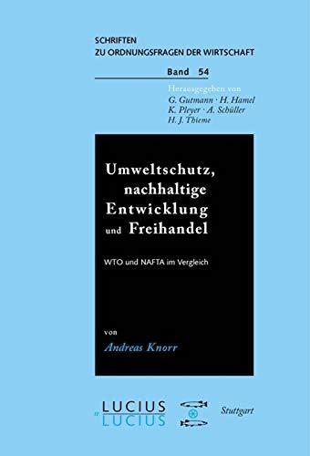 Umweltschutz, nachhaltige Entwicklung und Freihandel: WTO und NAFTA im Vergleich. Schriften zu ...