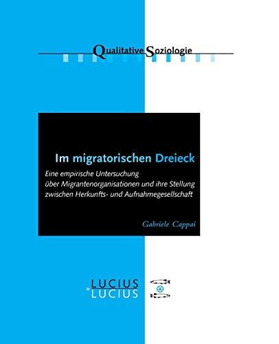9783828203228: Im Migratorischen Dreieck: Eine Empirische Untersuchung Uber Migrantenorganisationen Und Ihre Stellung Zwischen Herkunfts- Und Aufnahmegesellschaft (Qualitative Soziologie) (German Edition)