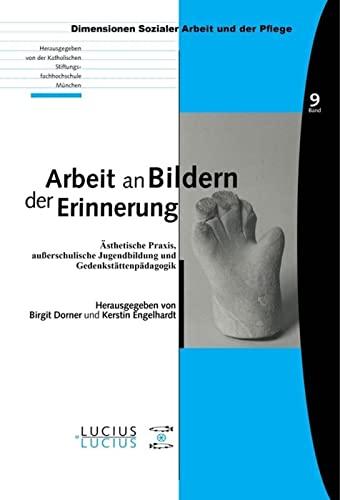 9783828203501: Arbeit an Bildern der Erinnerung: Ästhetische Praxis, außerschulische Jugendbildung und Gedenkstättenpädagogik