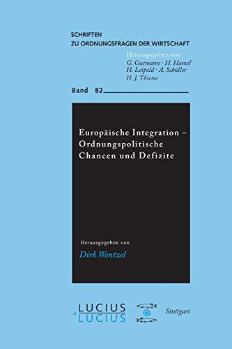 Europaische Integration: Ordnungspolitische Chancen und Defizite [Schriften zu Ordnungsfragen der ...