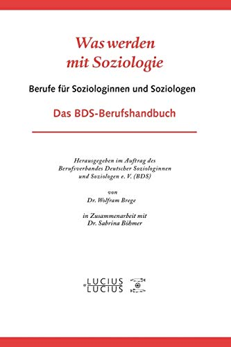 9783828204027: Was werden mit Soziologie: Berufe f�r Soziologinnen und Sozioogen. Das BDS-Berufshandbuch