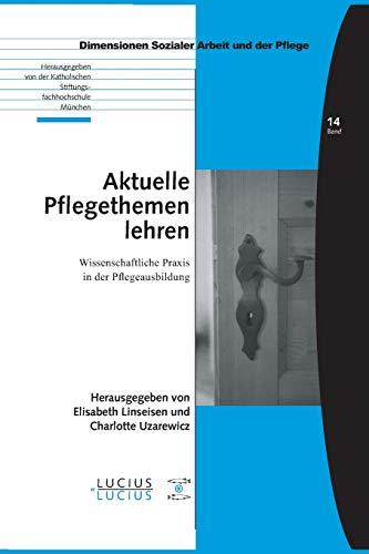9783828205758: Aktuelle Pflegethemen lehren: Wissenschaftliche Praxis in der Pflegeausbildung (Dimensionen Sozialer Arbeit und der Pflege)