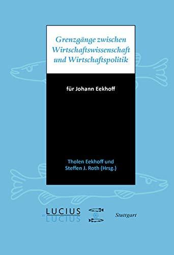 Grenzgänge zwischen Wirtschaftswissenschaft und Wirtschaftspolitik: Tholen Eekhoff